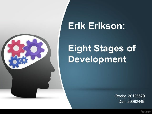 Erik Erikson:Eight Stages ofDevelopmentRocky 20123529Dan 20082449