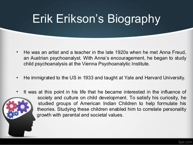 a biography of erik erikson Erik erikson retrieved from introduction erikson's  biography and timeline erik homburger erikson was born in 1902  erik studied art and a variety of.