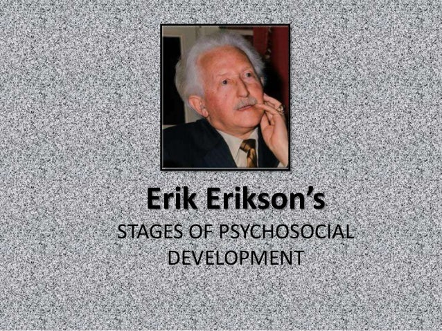 eriksons stage Erik erikson developed a psychosocial stage theory that illuminates how people progress through certain stages during their life spans the stages in this theory of development may be negotiated poorly by people with chronic illness and schizophrenia, so erikson's theory may have bearing on.