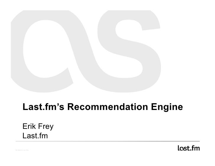 Last.fm's Recommendation Engine Erik Frey Last.fm