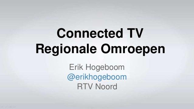 Connected TV Regionale Omroepen Erik Hogeboom @erikhogeboom RTV Noord