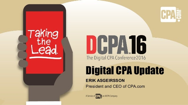 Digital CPA Update ERIK ASGEIRSSON President and CEO of CPA.com