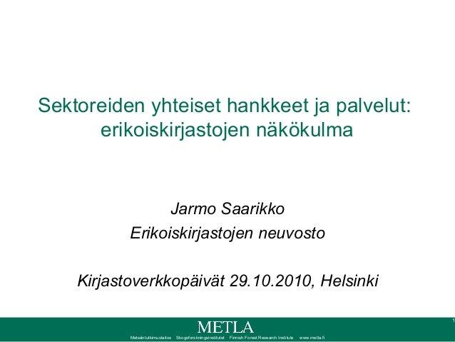 Metsäntutkimuslaitos Skogsforskningsinstitutet Finnish Forest Research Institute www.metla.fi Sektoreiden yhteiset hankkee...