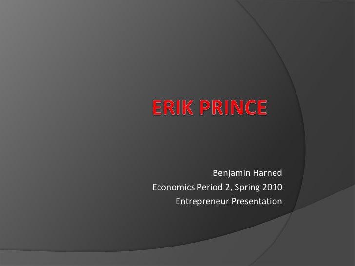 Benjamin Harned Economics Period 2, Spring 2010      Entrepreneur Presentation