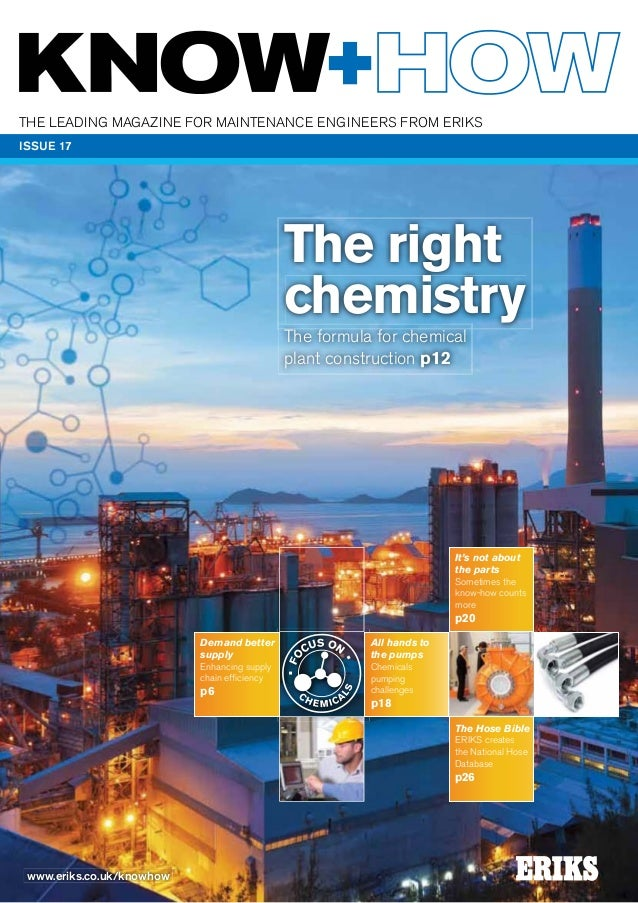 The leading magazine for mainTenance engineers from eriKs ISSUE 17  The right chemistry The formula for chemical plant con...