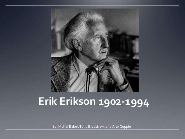 Erik Erikson 1902-1994 By: McKel Baker,Tony Bradshaw, and Alex Copple