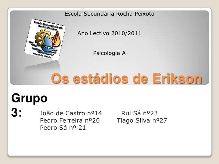 Escola Secundária Rocha Peixoto                  Ano Lectivo 2010/2011                        Psicologia A          Os est...