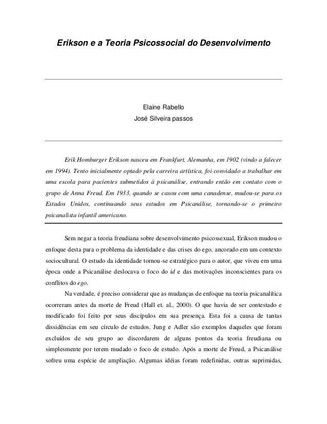 Erikson e a Teoria Psicossocial do Desenvolvimento Elaine Rabello José Silveira passos Erik Homburger Erikson nasceu em Fr...