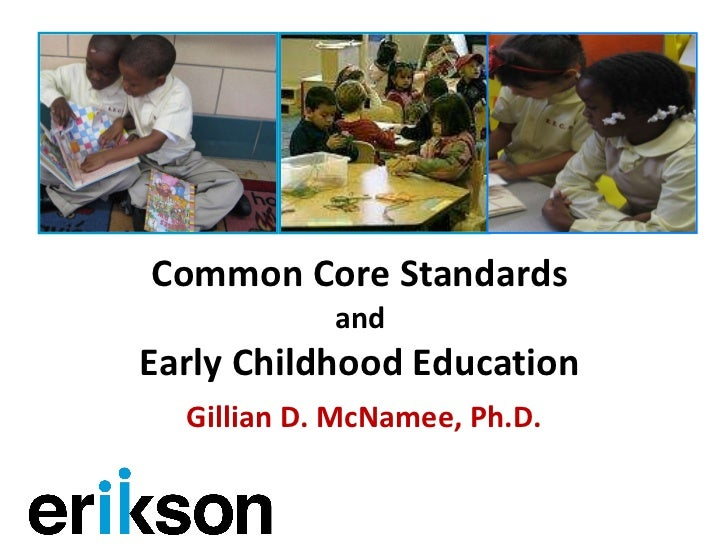 Common Core Standards  and  Early Childhood Education  Gillian D. McNamee, Ph.D.