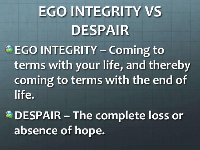 ego integrity versus despair Identity vs role confusion, fidelity, 12 - 18 6 intimacy vs isolation, love, 18 -  40 7 generativity vs stagnation, care, 40 - 65 8 ego integrity vs despair.