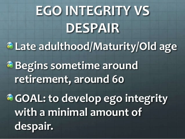 ego integrity Lp 9d erikson 1 02/27/07 in reviewing his or her life, the older adult experiences a strong sense of self acceptance and meaningfulness in his or her.