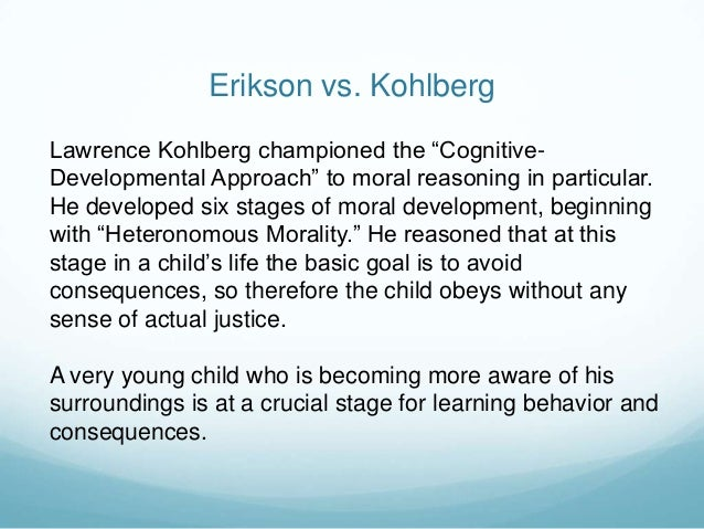 erik erikson and lawrence kohlberg theories Erik erikson & kohlberg's theory this solution responds to the set of questions on aspects of erik erikson and kohlberg's theories of human development lawrence kohlberg (d) sigmund moral development: gilligan vs kholberg theories.