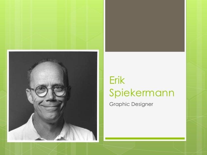 Erik Spiekermann<br />Graphic Designer<br />