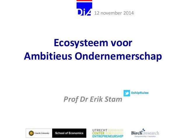 12 november 2014  Ecosysteem voor  Ambitieus Ondernemerschap  Prof Dr Erik Stam