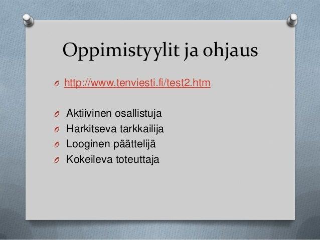 Oppimistyylit ja ohjaus O http://www.tenviesti.fi/test2.htm O Aktiivinen osallistuja O Harkitseva tarkkailija  O Looginen ...