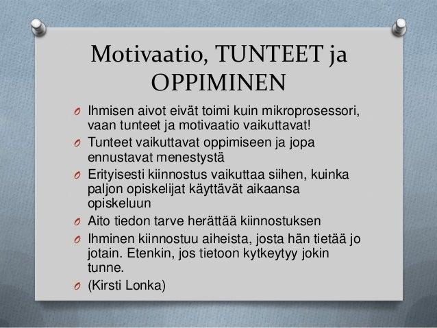 Motivaatio, TUNTEET ja OPPIMINEN O Ihmisen aivot eivät toimi kuin mikroprosessori, O O  O O  O  vaan tunteet ja motivaatio...