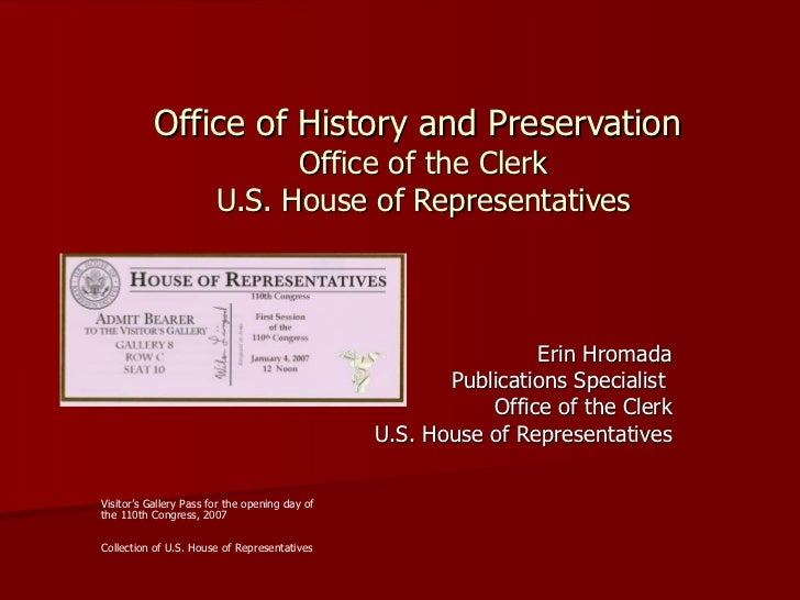 Office of History and Preservation  Office of the Clerk U.S. House of Representatives Erin Hromada Publications Specialist...