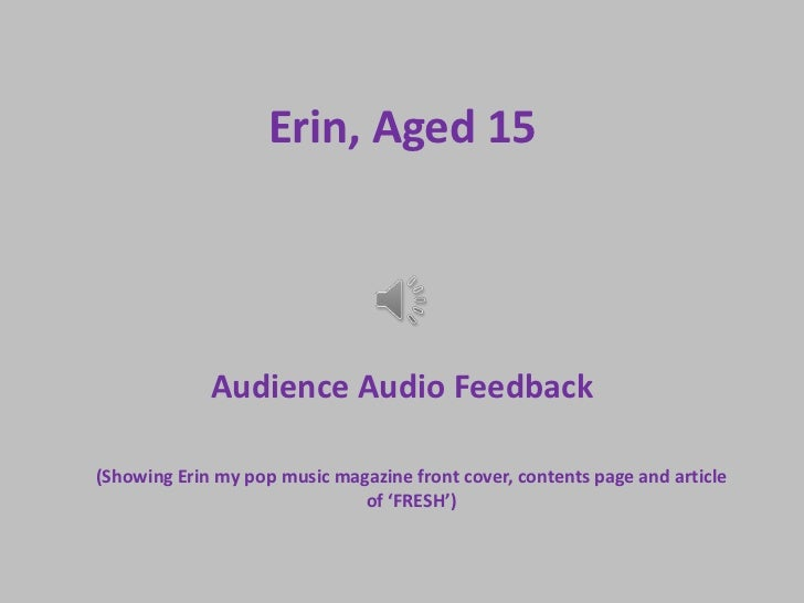 Erin, Aged 15             Audience Audio Feedback(Showing Erin my pop music magazine front cover, contents page and articl...