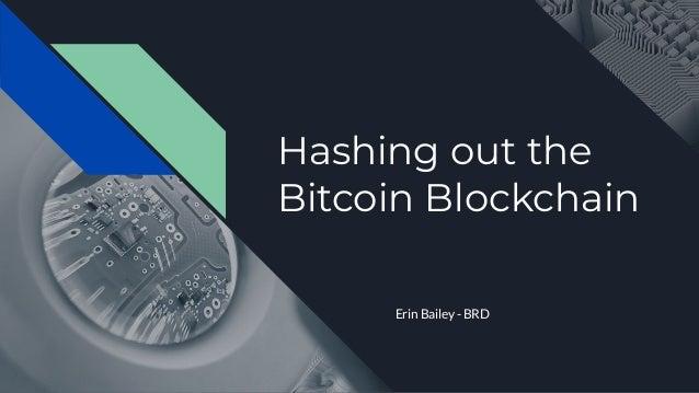 Hashing out the Bitcoin Blockchain Erin Bailey - BRD