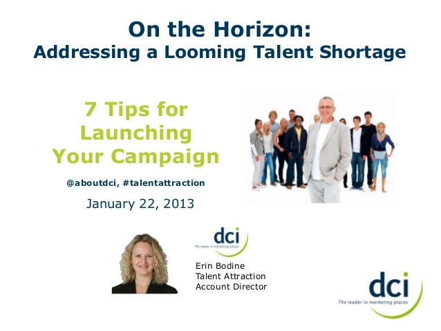 On the Horizon:Addressing a Looming Talent Shortage   7 Tips for   Launching Your Campaign   @aboutdci, #talentattraction ...