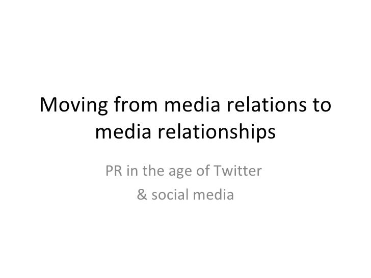 Moving from media relations to media relationships PR in the age of Twitter  & social media