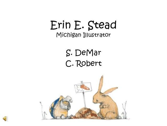 Erin E. Stead Michigan Illustrator    S. DeMar    C. Robert