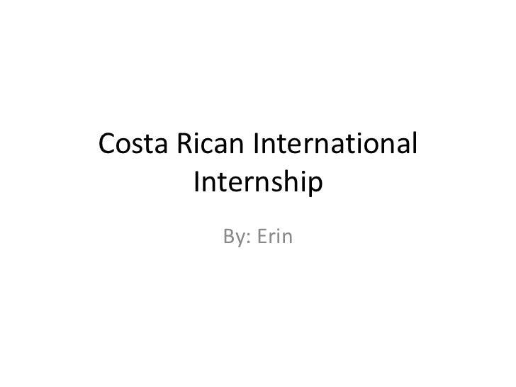 Costa Rican International       Internship         By: Erin