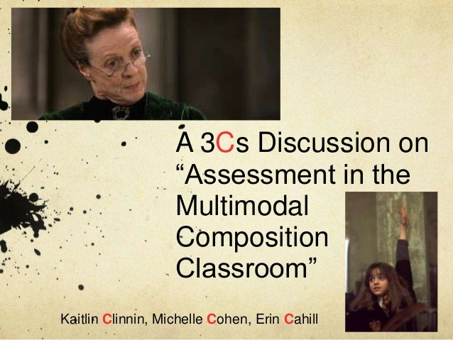 A 3Cs Discussion on―Assessment in theMultimodalCompositionClassroom‖Kaitlin Clinnin, Michelle Cohen, Erin Cahill