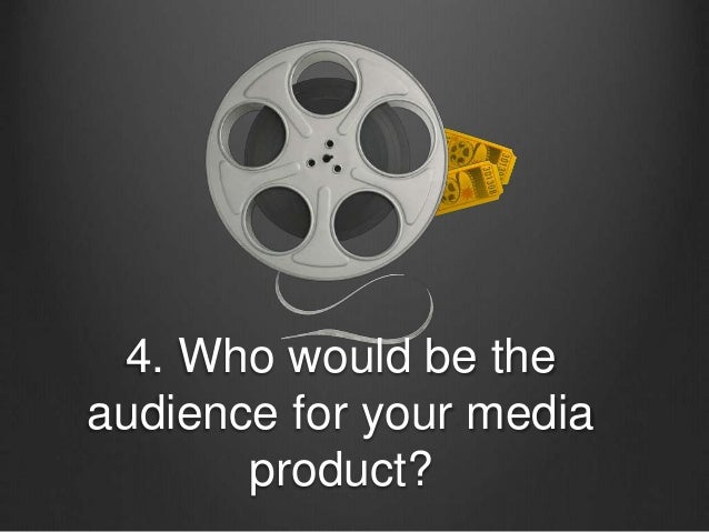 4. Who would be the audience for your media product?