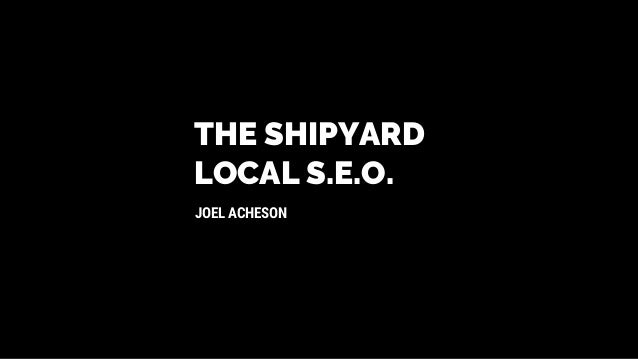 THE SHIPYARD JOEL ACHESON LOCAL S.E.O.
