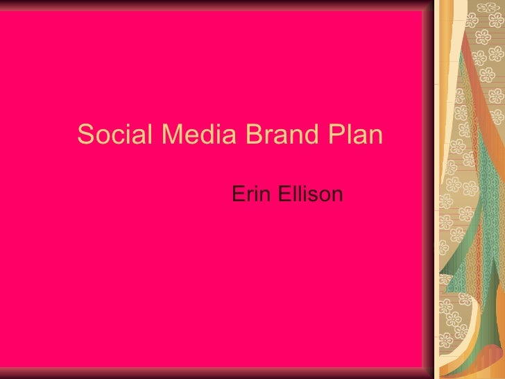 Social Media Brand Plan Erin Ellison