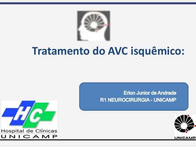 Erion Junior de Andrade R1 NEUROCIRURGIA - UNICAMP Tratamento do AVC isquêmico: