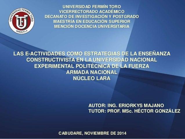 UNIVERSIDAD FERMÍN TORO  VICERRECTORADO ACADÉMICO  DECANATO DE INVESTIGACIÓN Y POSTGRADO  MAESTRÍA EN EDUCACIÓN SUPERIOR  ...