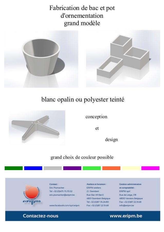 Fabrication de bac et potdornementationgrand modèleblanc opalin ou polyester teintégrand choix de couleur possibleconcepti...