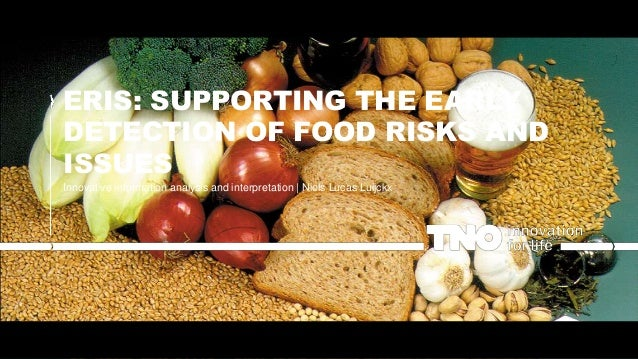 ERIS: SUPPORTING THE EARLY DETECTION OF FOOD RISKS AND ISSUES Innovative information analysis and interpretation | Niels L...