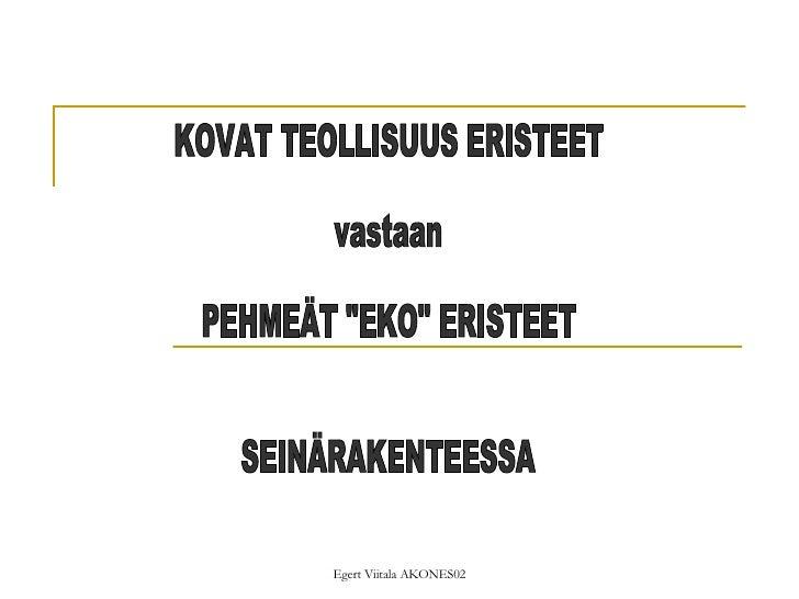 """KOVAT TEOLLISUUS ERISTEET  vastaan PEHMEÄT """"EKO"""" ERISTEET SEINÄRAKENTEESSA"""