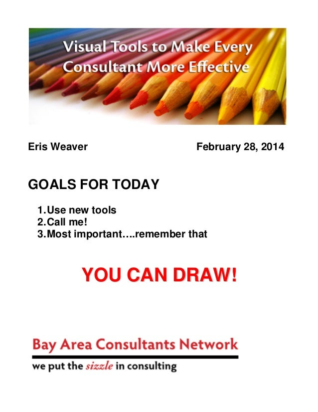Eris Weaver  February 28, 2014  GOALS FOR TODAY 1. Use new tools 2. Call me! 3. Most important….remember that  YOU CAN DRA...