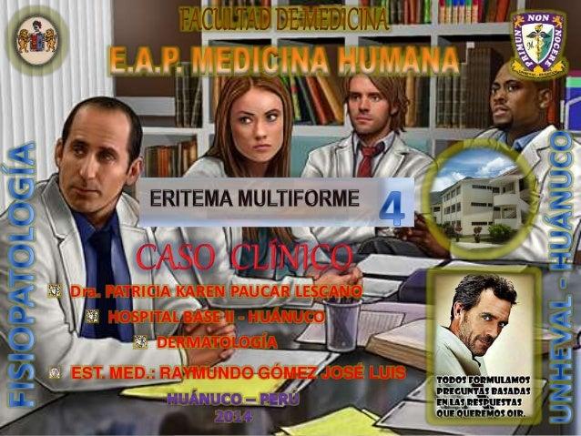 EST. MED.: RAYMUNDO GÓMEZ JOSÉ LUIS Dra. PATRICIA KAREN PAUCAR LESCANO HOSPITAL BASE II - HUÁNUCO DERMATOLOGÍA