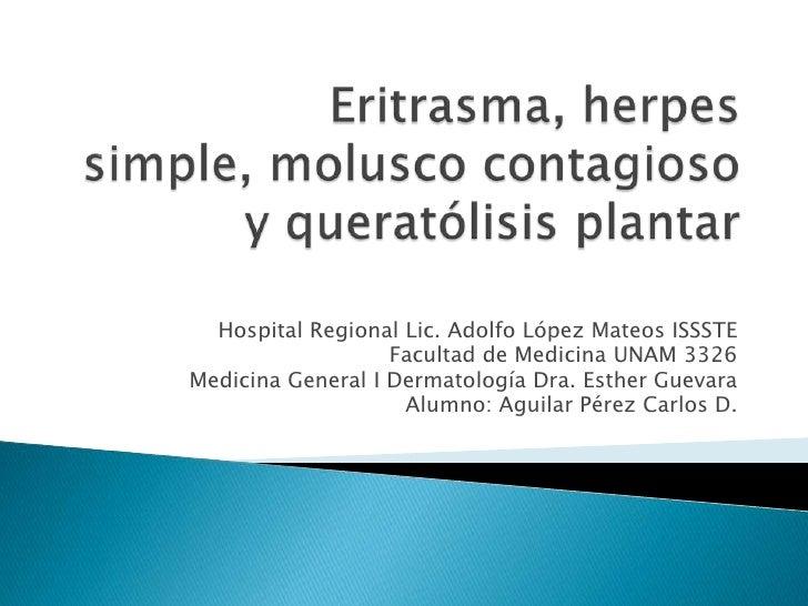 Hospital Regional Lic. Adolfo López Mateos ISSSTE                   Facultad de Medicina UNAM 3326Medicina General I Derma...