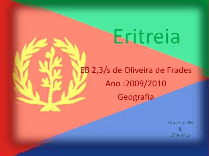 Eritreia EB 2,3/s de Oliveira de Frades        Ano :2009/2010           Geografia                         Daniela nº8     ...