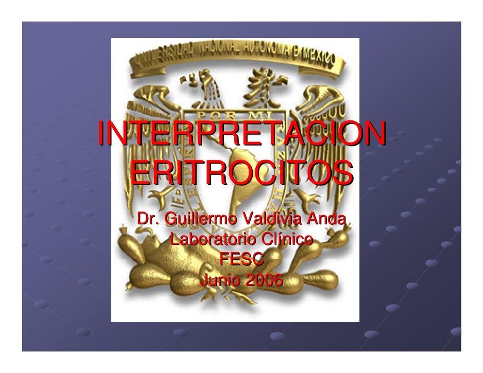 INTERPRETACION   ERITROCITOS  Dr. Guillermo Valdivia Anda      Laboratorio Clínico             FESC           Junio 2006