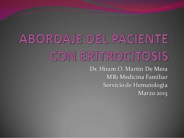 Dr. Hiram O. Martín De Mera      MR1 Medicina Familiar     Servicio de Hematología                  Marzo 2013