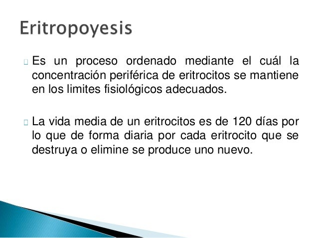 Es un proceso ordenado mediante el cuál la  concentración periférica de eritrocitos se mantiene  en los limites fisiológic...