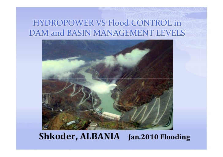 HYDROPOWER VS Flood CONTROL inDAM and BASIN MANAGEMENT LEVELS Shkoder, ALBANIA   Jan.2010 Flooding