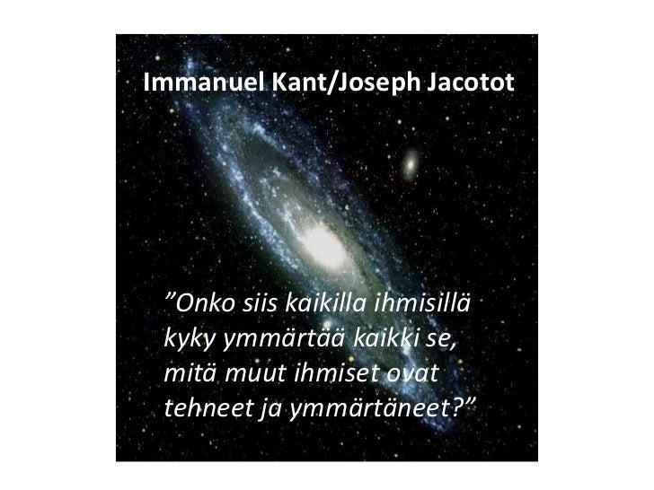 """Immanuel Kant/Joseph Jacotot """"Onko siis kaikilla ihmisillä kyky ymmärtää kaikki se, mitä muut ihmiset ovat tehneet ja ymmä..."""