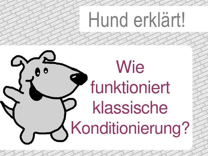 Hund erklärt!<br />Wie <br />funktioniert klassische Konditionierung?<br />