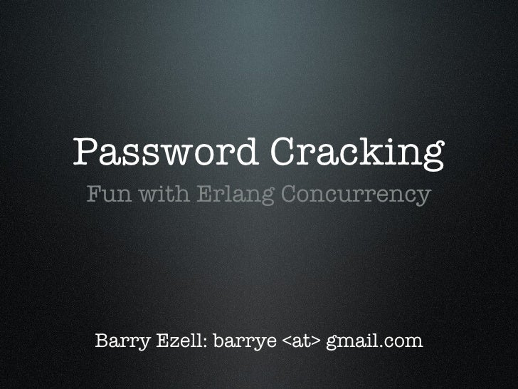Password Cracking <ul><li>Fun with Erlang Concurrency </li></ul>Barry Ezell: barrye <at> gmail.com