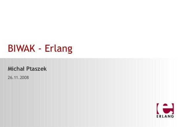 BIWAK - Erlang Michał Ptaszek 26.11.2008
