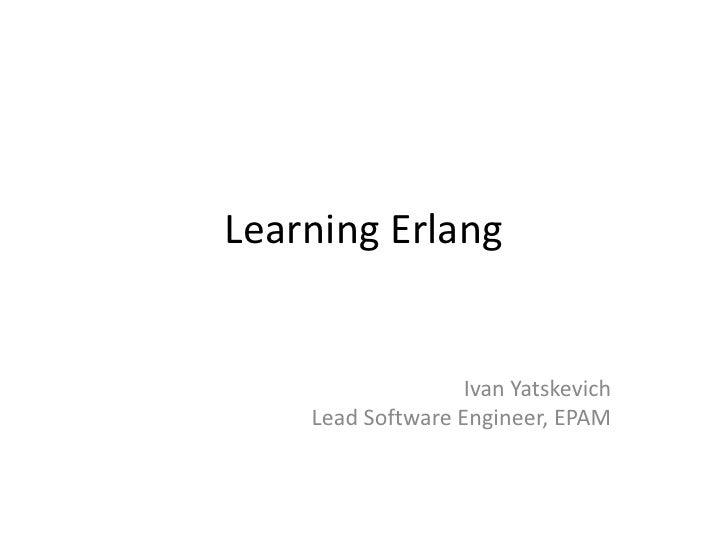 Learning Erlang                   Ivan Yatskevich    Lead Software Engineer, EPAM