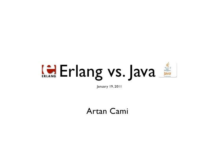 Erlang vs. Java      January 19, 2011    Artan Cami